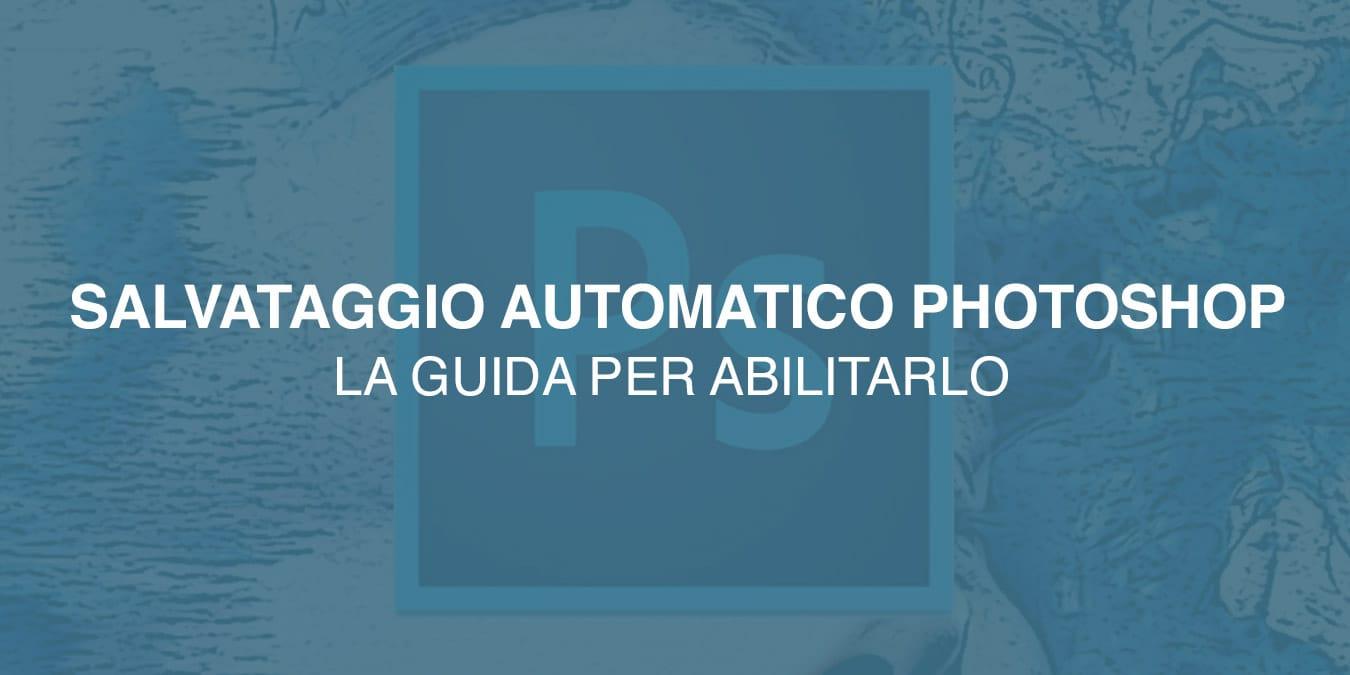 [ GUIDA ] Abilitare il salvataggio automatico su Adobe Photoshop con Psd Autosaver