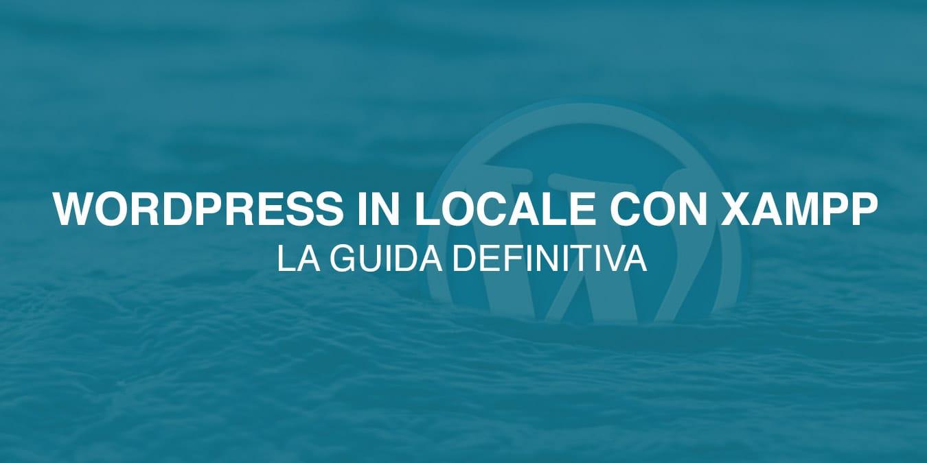 [ GUIDA ] Come installare WordPress in locale con XAMPP