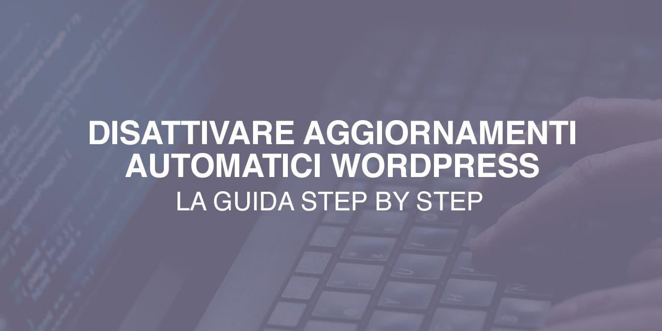 Disattivare aggiornamenti automatici WordPress