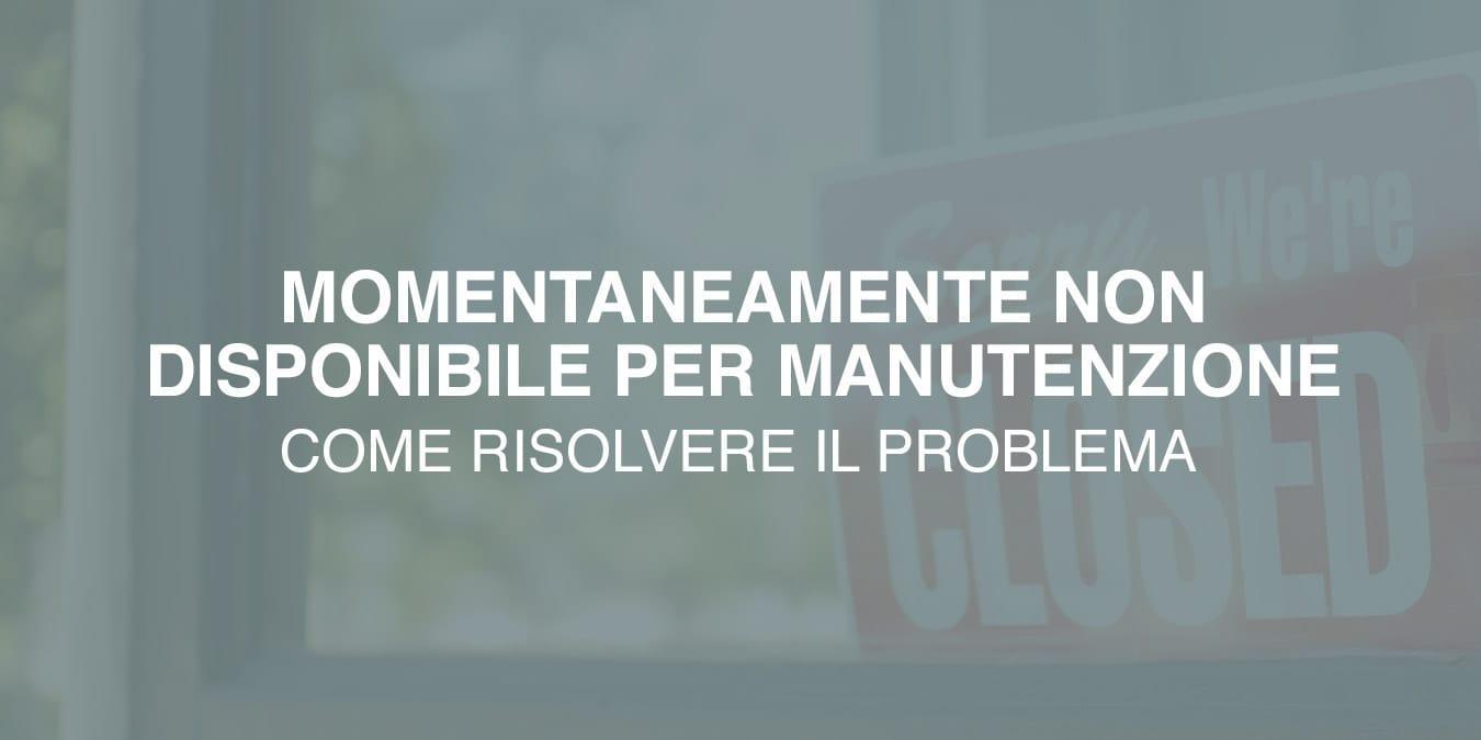 """Come rimuovere la pagina """"Momentaneamente non disponibile per manutenzione"""" di WordPress"""
