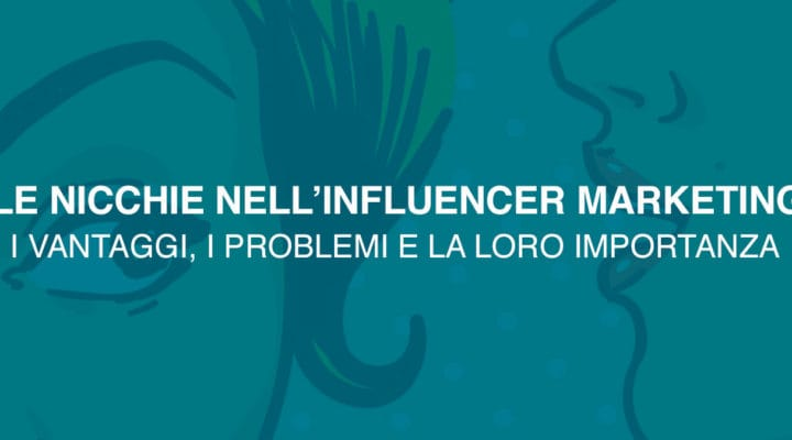 L'importanza delle nicchie nell'Influencer Marketing
